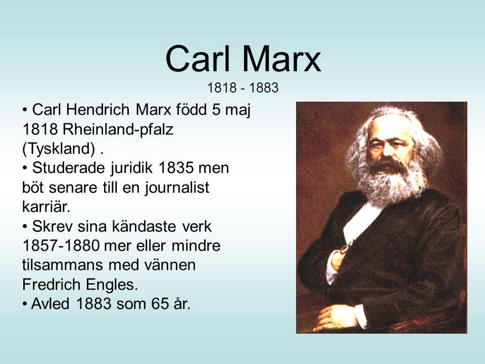 Carl Marx 1818 - 1883 Carl Hendrich Marx född 5 maj 1818 Rheinland-pfalz (Tyskland).