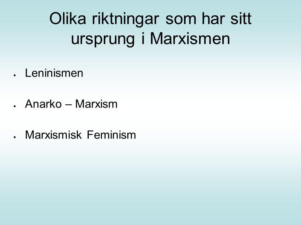 Olika riktningar som har sitt ursprung i Marxismen  Leninismen  Anarko – Marxism  Marxismisk Feminism