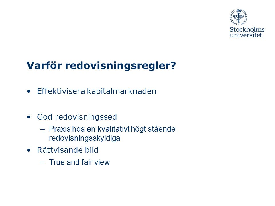 Grundläggande krav på redovisningen Användarvänlig och korrekt Innehålla finansiella rapporter –Ekonomisk ställning (balansräkning) –Ekonomiskt resultat (resultaträkning –Hur pengar använts och finansiering (kassaflödesanalys)