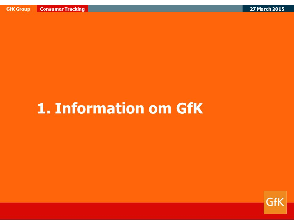 27 March 2015 GfK GroupConsumer Tracking 3 € 1100 miljoner 7.900 heltidsanställda 130 dotterbolag i 70 länder Omsättning Anställda Nätverk Position 4:e största undersökningsföretaget i världen Marknadsundersökningar med ett system av produkter och analysinstrument Verksamhet 1937, Tyskland Grundat GfK Gruppen