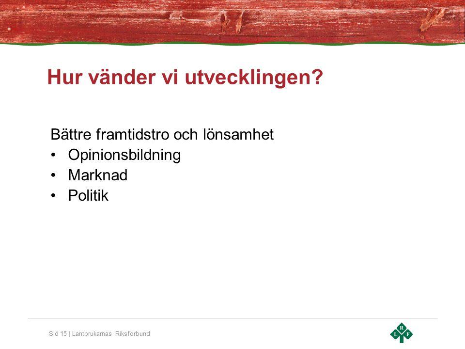 Sid 15 | Lantbrukarnas Riksförbund Hur vänder vi utvecklingen.