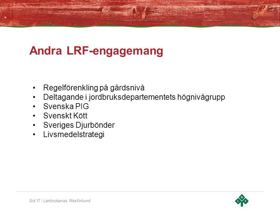 Sid 17 | Lantbrukarnas Riksförbund Andra LRF-engagemang Regelförenkling på gårdsnivå Deltagande i jordbruksdepartementets högnivågrupp Svenska PIG Svenskt Kött Sveriges Djurbönder Livsmedelstrategi