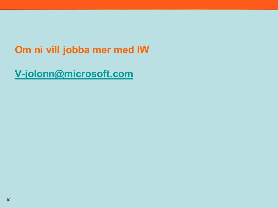 16 Om ni vill jobba mer med IW V-jolonn@microsoft.com V-jolonn@microsoft.com