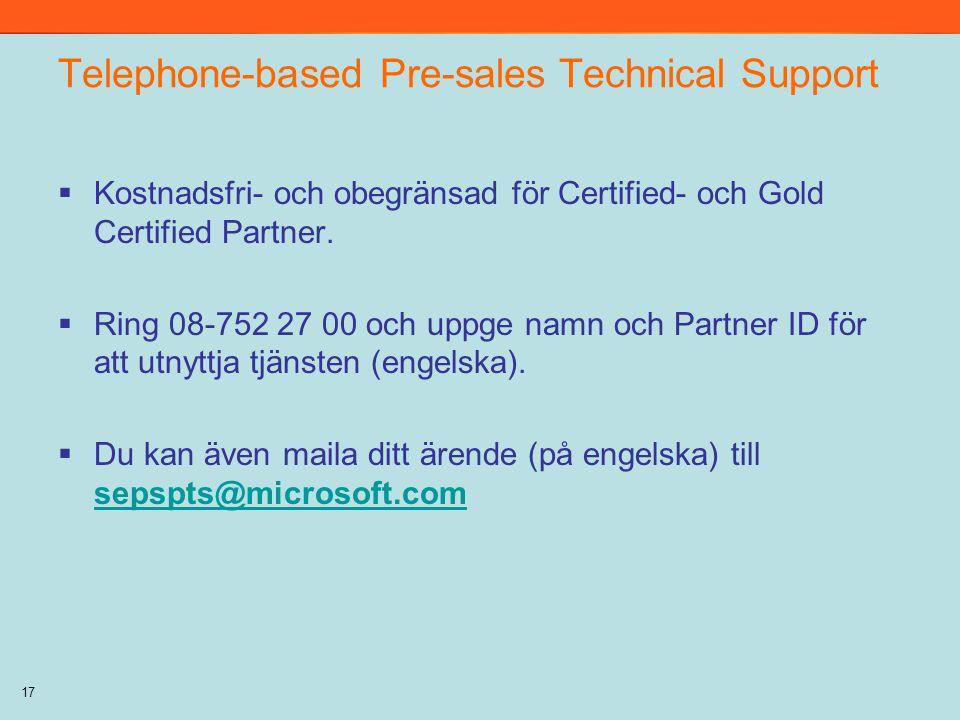17 Telephone-based Pre-sales Technical Support  Kostnadsfri- och obegränsad för Certified- och Gold Certified Partner.  Ring 08-752 27 00 och uppge