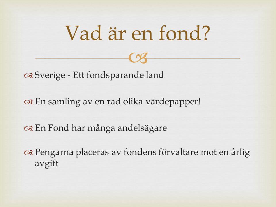   Sverige - Ett fondsparande land  En samling av en rad olika värdepapper!  En Fond har många andelsägare  Pengarna placeras av fondens förvaltar