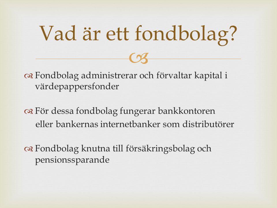   Fondbolag administrerar och förvaltar kapital i värdepappersfonder  För dessa fondbolag fungerar bankkontoren eller bankernas internetbanker som distributörer  Fondbolag knutna till försäkringsbolag och pensionssparande Vad är ett fondbolag?