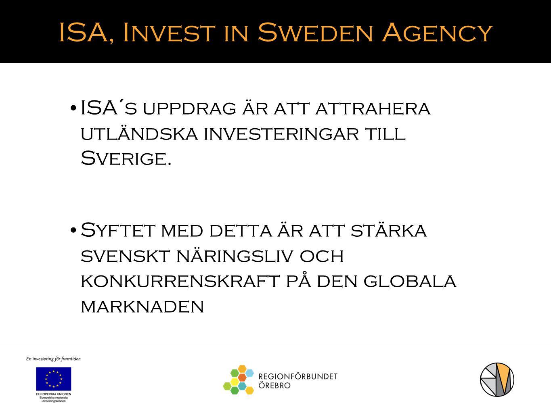 ISA, Invest in Sweden Agency ISA´s uppdrag är att attrahera utländska investeringar till Sverige. Syftet med detta är att stärka svenskt näringsliv oc