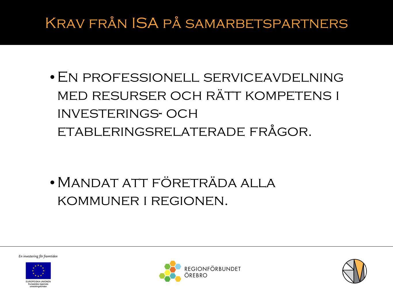 Krav från ISA på samarbetspartners En professionell serviceavdelning med resurser och rätt kompetens i investerings- och etableringsrelaterade frågor.