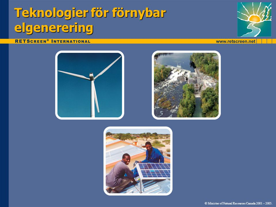 Teknologier för förnybar elgenerering © Minister of Natural Resources Canada 2001 – 2005.
