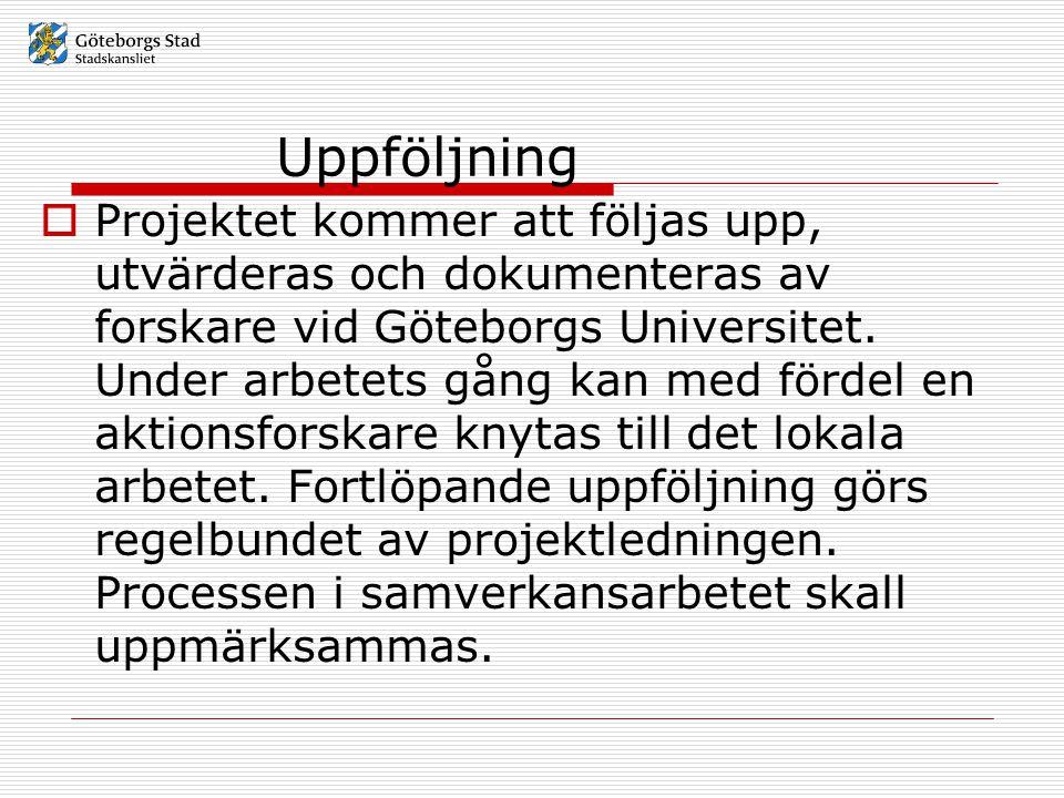 Uppföljning  Projektet kommer att följas upp, utvärderas och dokumenteras av forskare vid Göteborgs Universitet.