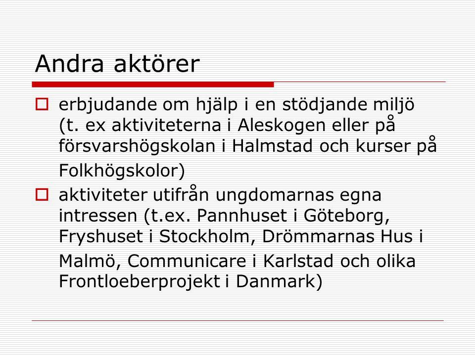  erbjudande om hjälp i en stödjande miljö (t. ex aktiviteterna i Aleskogen eller på försvarshögskolan i Halmstad och kurser på Folkhögskolor)  aktiv