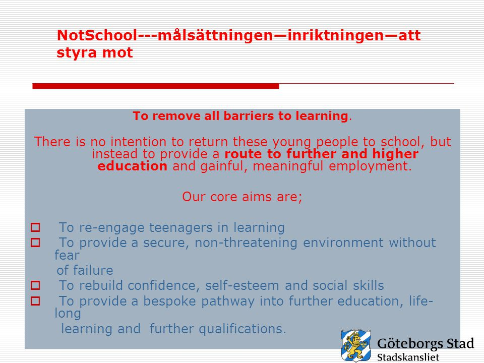 NotSchool---målsättningen—inriktningen—att styra mot To remove all barriers to learning. There is no intention to return these young people to school,