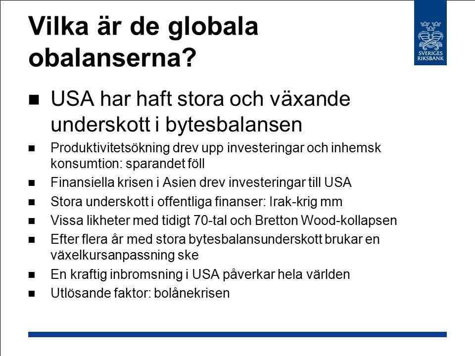 Vilka är de globala obalanserna? USA har haft stora och växande underskott i bytesbalansen Produktivitetsökning drev upp investeringar och inhemsk kon