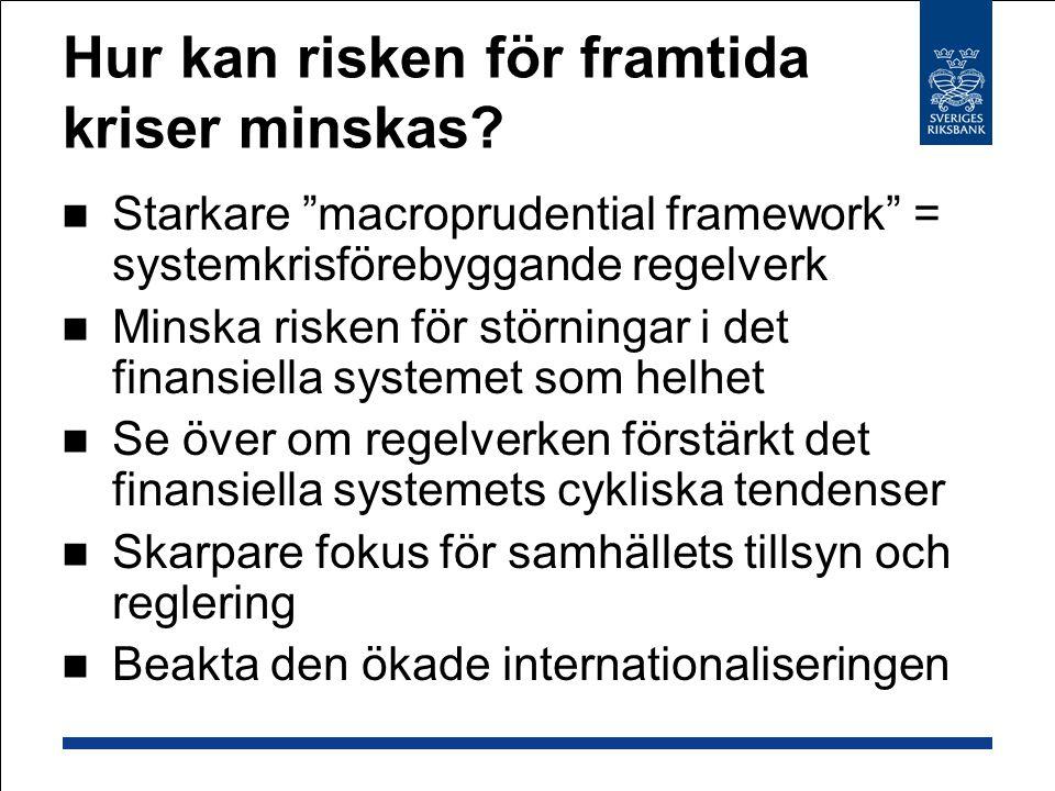 """Hur kan risken för framtida kriser minskas? Starkare """"macroprudential framework"""" = systemkrisförebyggande regelverk Minska risken för störningar i det"""