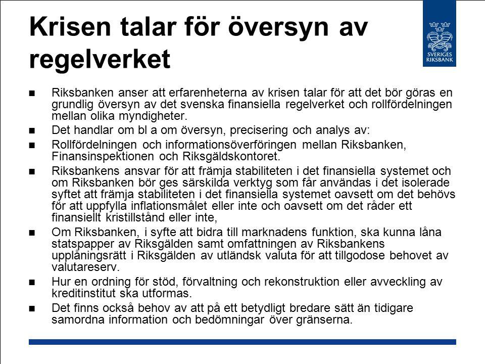 Krisen talar för översyn av regelverket Riksbanken anser att erfarenheterna av krisen talar för att det bör göras en grundlig översyn av det svenska f