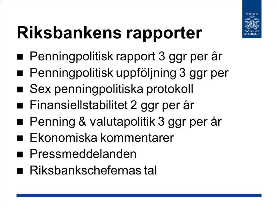 Riksbankens rapporter Penningpolitisk rapport 3 ggr per år Penningpolitisk uppföljning 3 ggr per Sex penningpolitiska protokoll Finansiellstabilitet 2