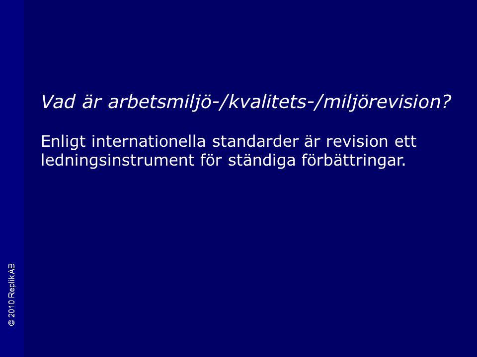 © 2010 Replik AB Vad är arbetsmiljö-/kvalitets-/miljörevision.