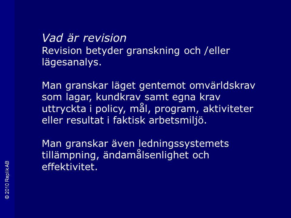 © 2010 Replik AB Vad är revision Revision betyder granskning och /eller lägesanalys.