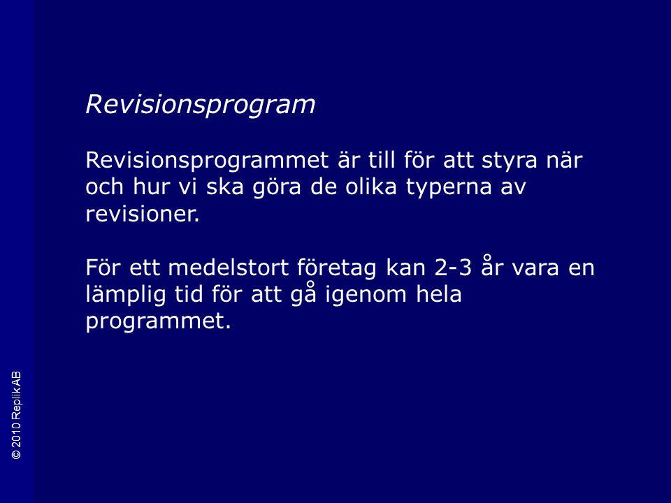© 2010 Replik AB Revisionsprogram Revisionsprogrammet är till för att styra när och hur vi ska göra de olika typerna av revisioner.