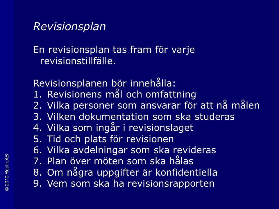 © 2010 Replik AB Revisionsplan En revisionsplan tas fram för varje revisionstillfälle.