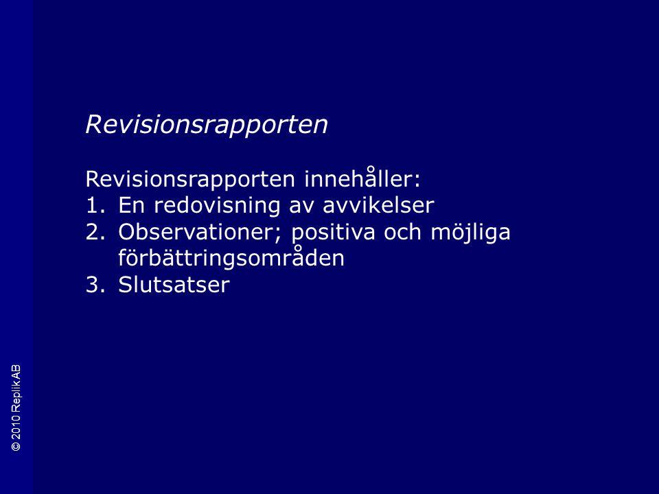 © 2010 Replik AB Revisionsrapporten Revisionsrapporten innehåller: 1.En redovisning av avvikelser 2.Observationer; positiva och möjliga förbättringsområden 3.Slutsatser