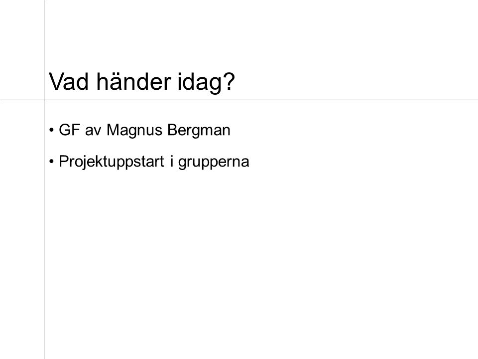 Vad händer idag? GF av Magnus Bergman Projektuppstart i grupperna