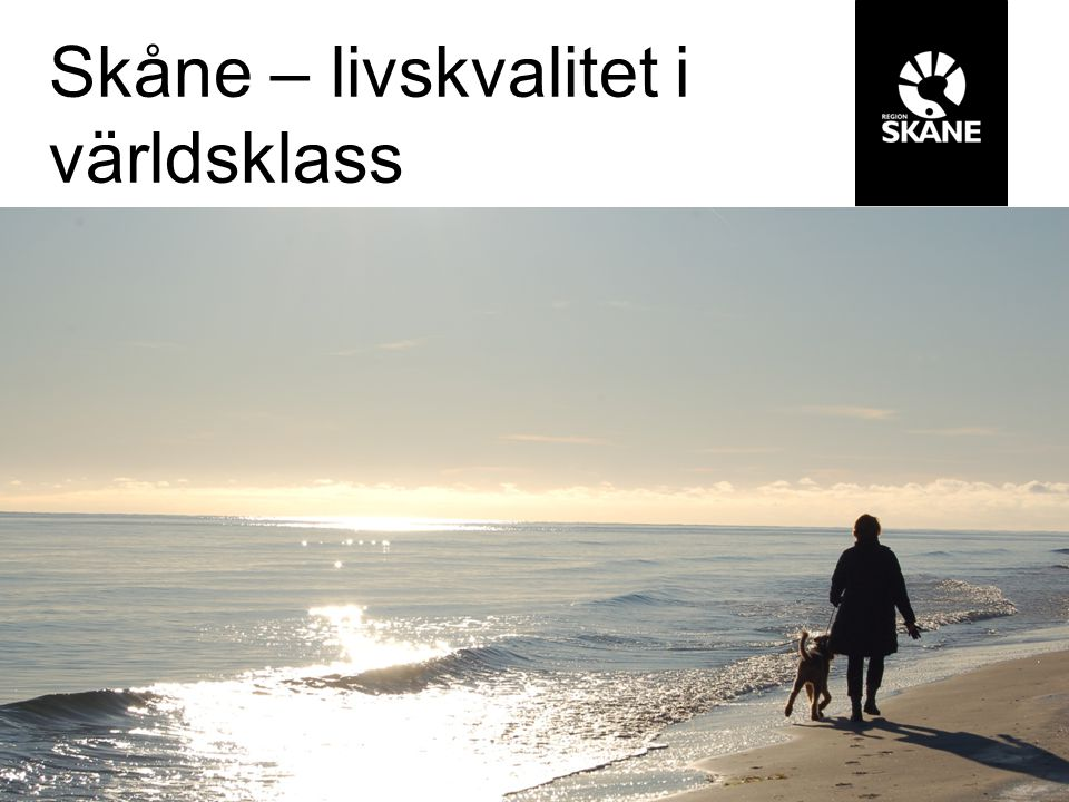 Skåne – livskvalitet i världsklass Gunne Arnesson Lövgren Region Skåne, 291 89 Kristianstad 044-309 31 33, 0768-87 07 27 gunne.arnesson.lovgren@skane.