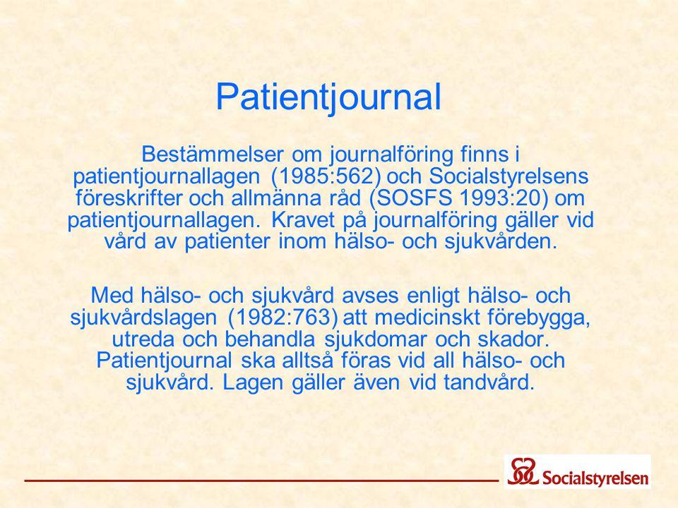 Patientjournal Bestämmelser om journalföring finns i patientjournallagen (1985:562) och Socialstyrelsens föreskrifter och allmänna råd (SOSFS 1993:20)