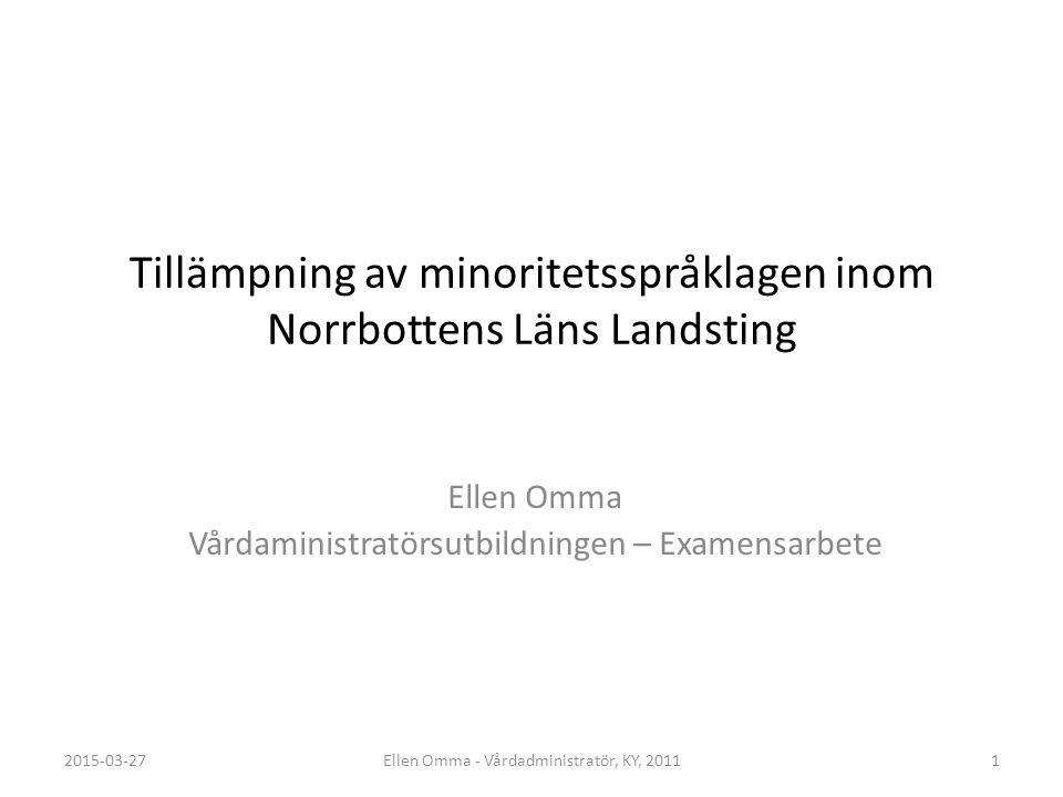 Tillämpning av minoritetsspråklagen inom Norrbottens Läns Landsting 2015-03-271Ellen Omma - Vårdadministratör, KY, 2011 Ellen Omma Vårdaministratörsut