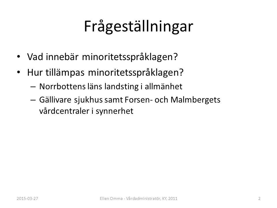 Frågeställningar Vad innebär minoritetsspråklagen? Hur tillämpas minoritetsspråklagen? – Norrbottens läns landsting i allmänhet – Gällivare sjukhus sa
