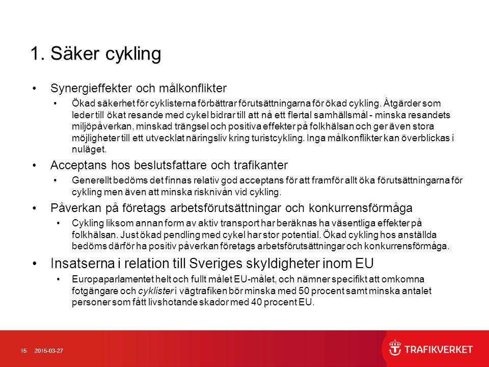 152015-03-27 1. Säker cykling Synergieffekter och målkonflikter Ökad säkerhet för cyklisterna förbättrar förutsättningarna för ökad cykling. Åtgärder