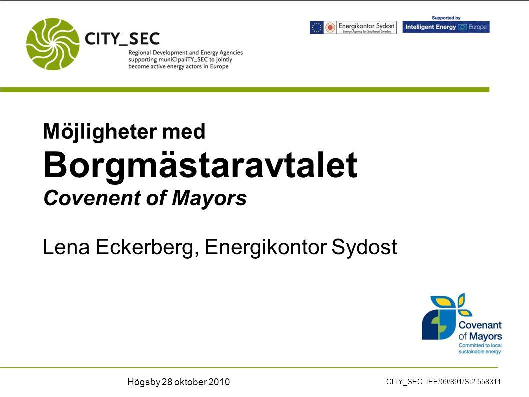 Möjligheter med Borgmästaravtalet Covenent of Mayors Lena Eckerberg, Energikontor Sydost CITY_SEC IEE/09/891/SI2.558311 Högsby 28 oktober 2010