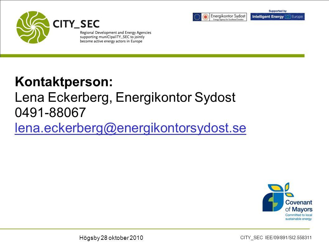Kontaktperson: Lena Eckerberg, Energikontor Sydost 0491-88067 lena.eckerberg@energikontorsydost.se CITY_SEC IEE/09/891/SI2.558311 Högsby 28 oktober 2010