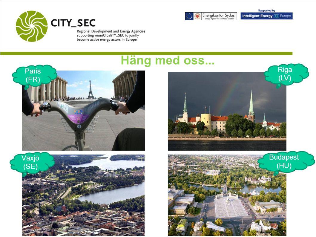 Häng med oss... Växjö (SE) Budapest (HU) Paris (FR) Riga (LV)
