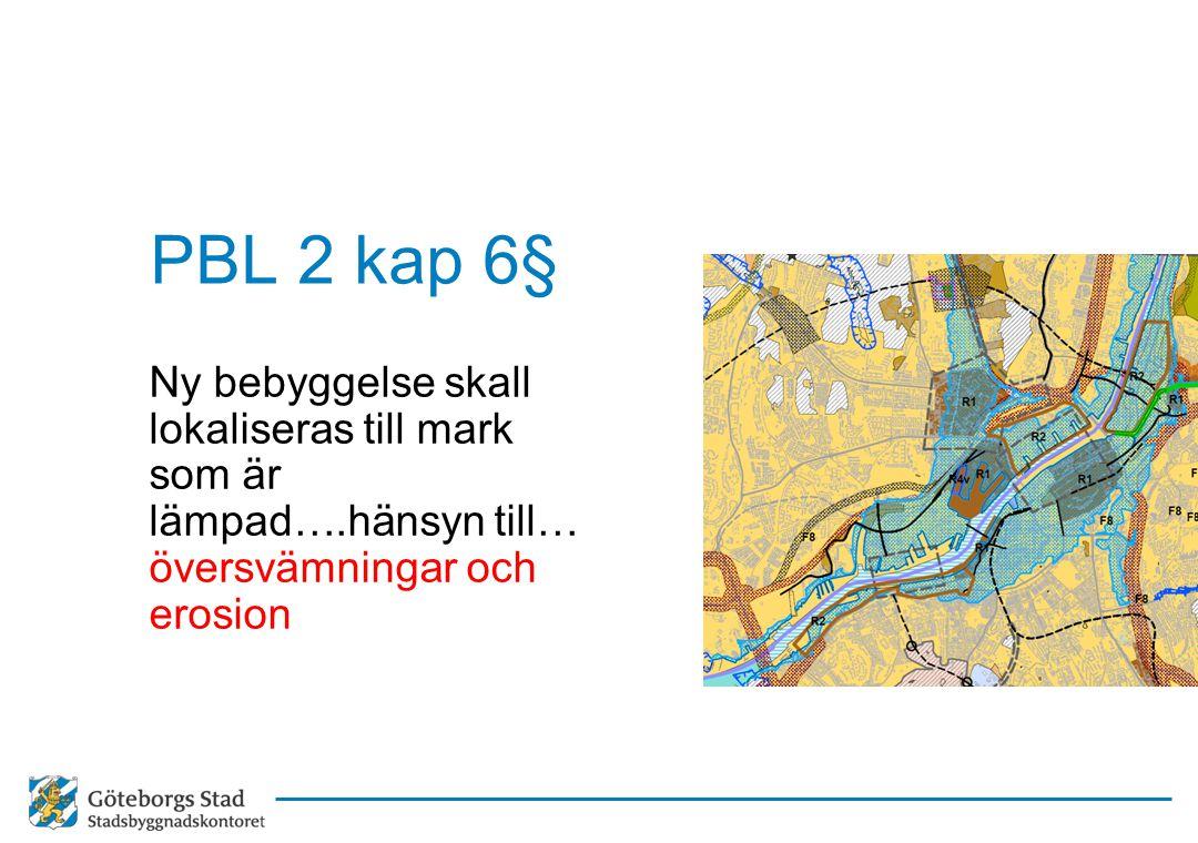 PBL 2 kap 6§ Ny bebyggelse skall lokaliseras till mark som är lämpad….hänsyn till… översvämningar och erosion