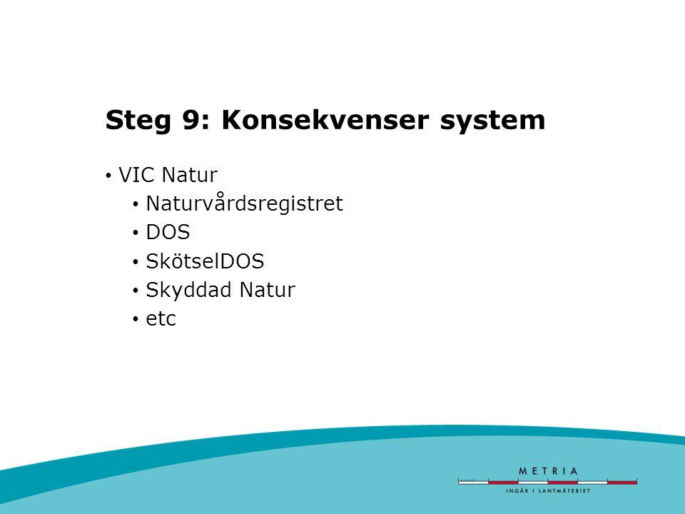 Steg 9: Konsekvenser system VIC Natur Naturvårdsregistret DOS SkötselDOS Skyddad Natur etc