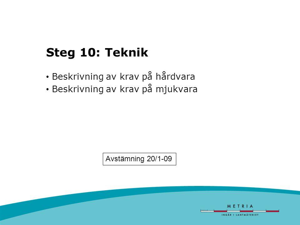 Steg 10: Teknik Beskrivning av krav på hårdvara Beskrivning av krav på mjukvara Avstämning 20/1-09