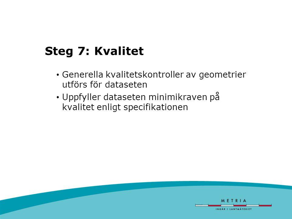 Steg 7: Kvalitet Generella kvalitetskontroller av geometrier utförs för dataseten Uppfyller dataseten minimikraven på kvalitet enligt specifikationen