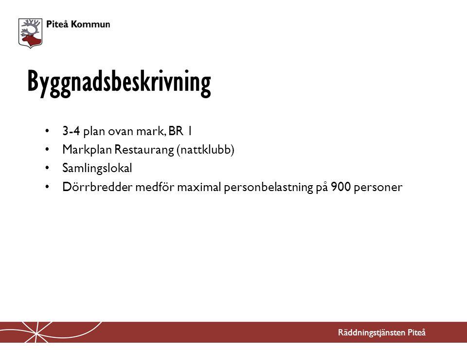 3-4 plan ovan mark, BR 1 Markplan Restaurang (nattklubb) Samlingslokal Dörrbredder medför maximal personbelastning på 900 personer Byggnadsbeskrivning Räddningstjänsten Piteå