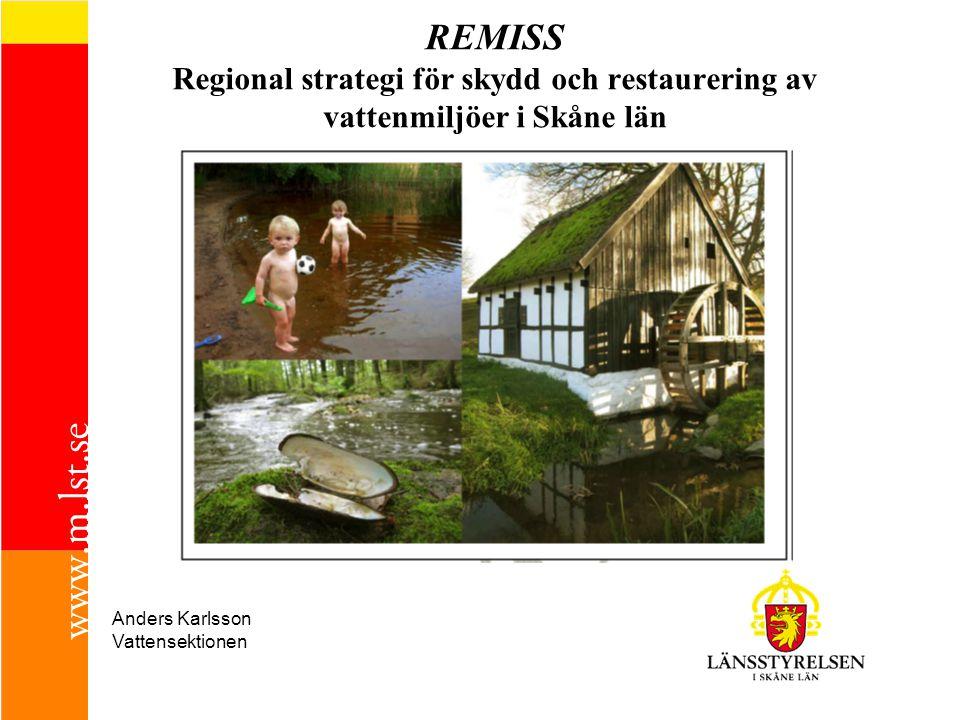 REMISS Regional strategi för skydd och restaurering av vattenmiljöer i Skåne län Anders Karlsson Vattensektionen