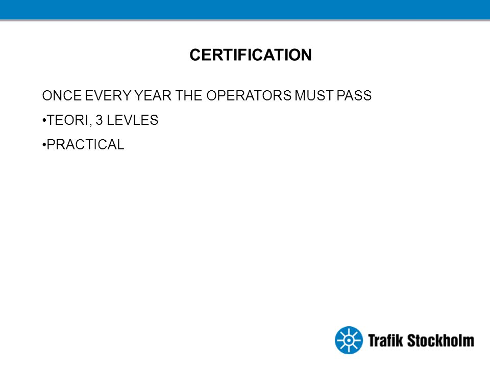 CERTIFICATION ONCE EVERY YEAR THE OPERATORS MUST PASS TEORI, 3 LEVLES PRACTICAL