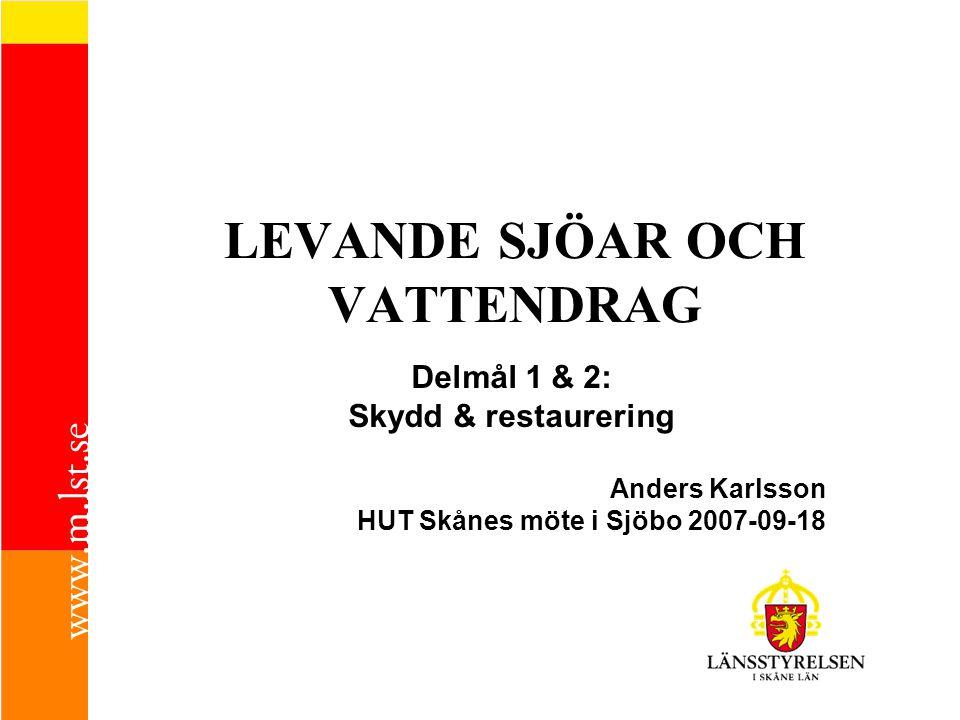 LEVANDE SJÖAR OCH VATTENDRAG Delmål 1 & 2: Skydd & restaurering Anders Karlsson HUT Skånes möte i Sjöbo 2007-09-18