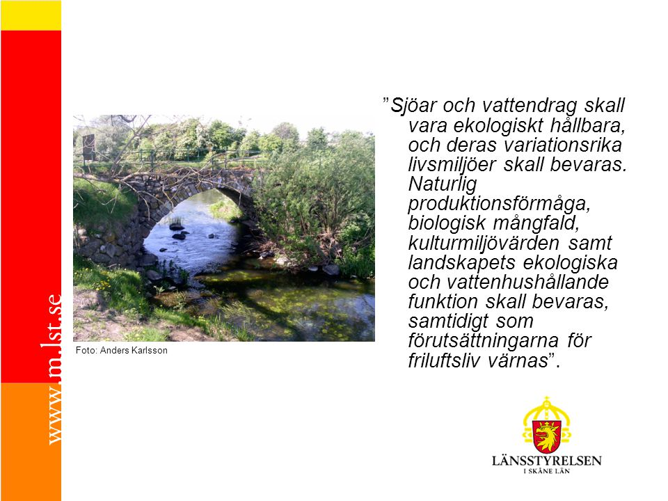 """""""Sjöar och vattendrag skall vara ekologiskt hållbara, och deras variationsrika livsmiljöer skall bevaras. Naturlig produktionsförmåga, biologisk mångf"""