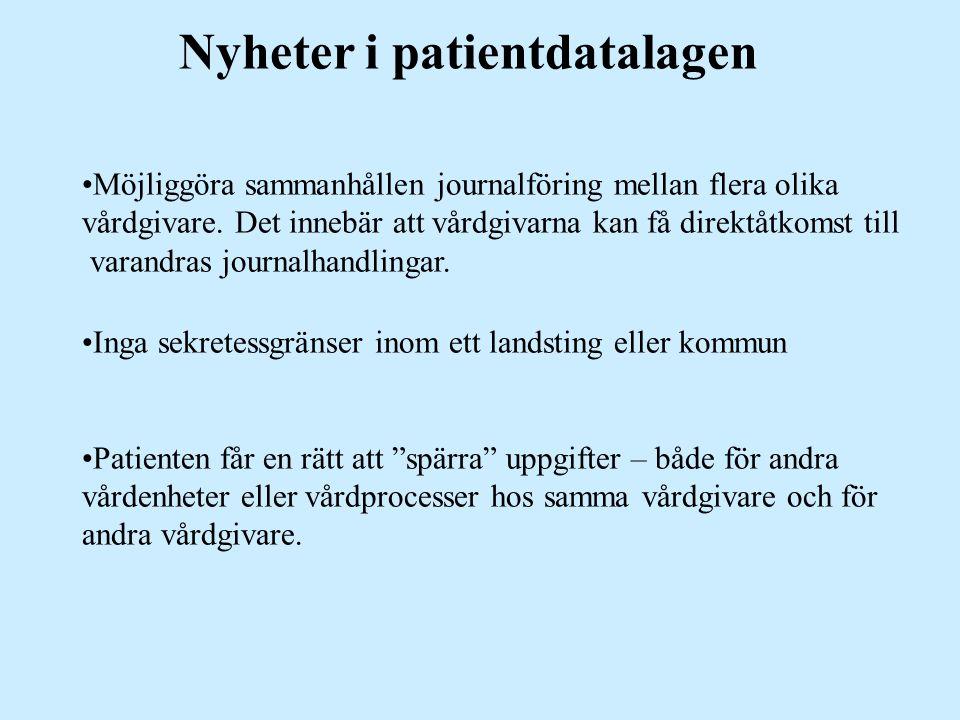 Nyheter i patientdatalagen Möjliggöra sammanhållen journalföring mellan flera olika vårdgivare. Det innebär att vårdgivarna kan få direktåtkomst till