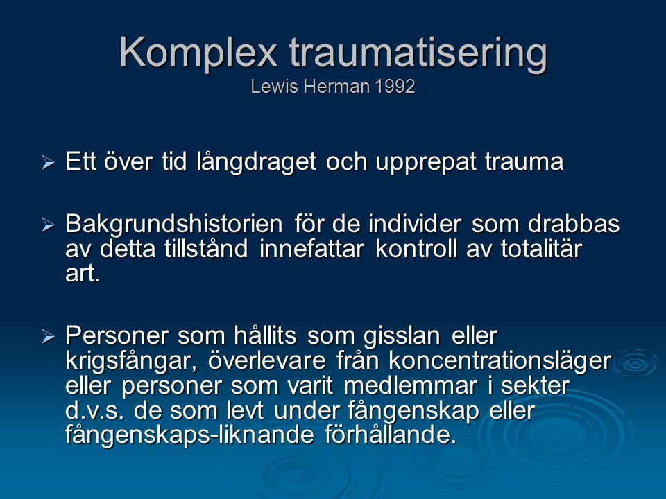Komplex traumatisering Lewis Herman 1992  Ett över tid långdraget och upprepat trauma  Bakgrundshistorien för de individer som drabbas av detta till