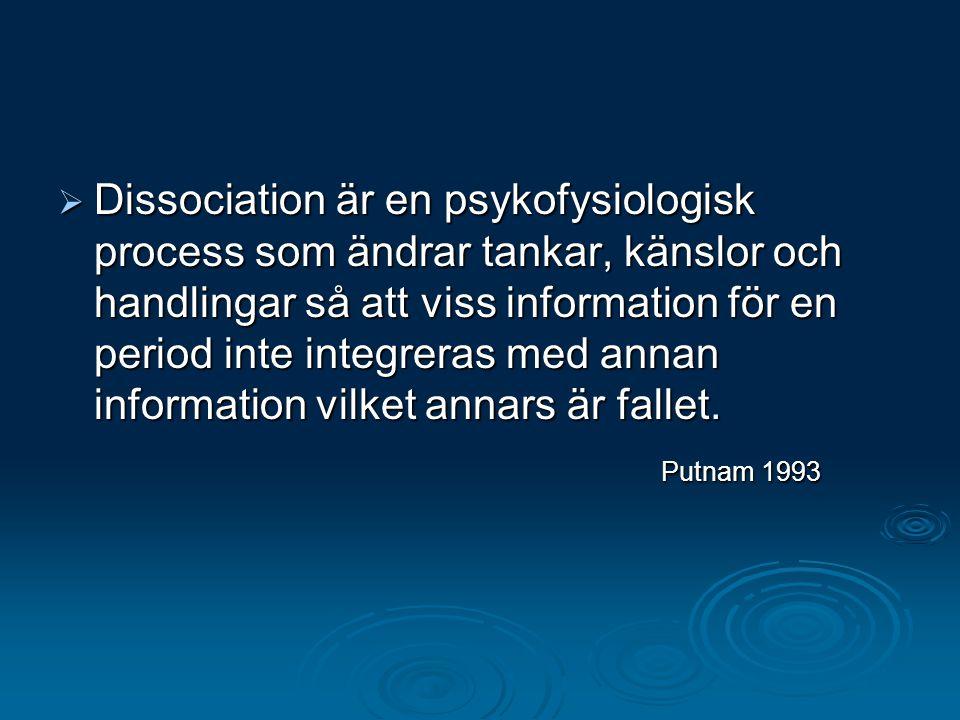  Dissociation är en psykofysiologisk process som ändrar tankar, känslor och handlingar så att viss information för en period inte integreras med anna