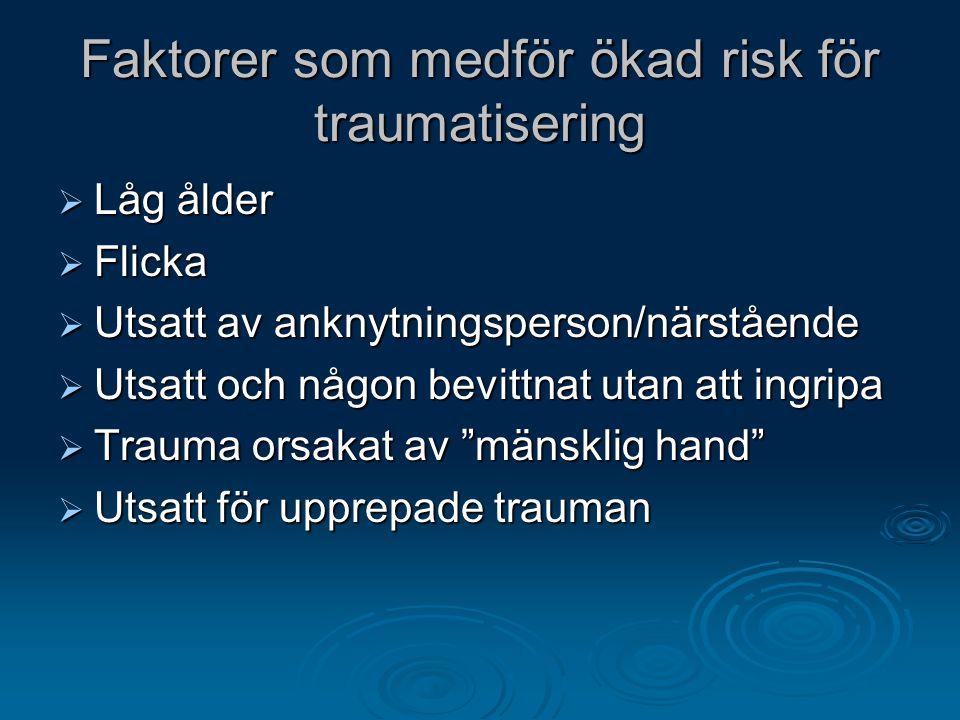 Faktorer som medför ökad risk för traumatisering  Låg ålder  Flicka  Utsatt av anknytningsperson/närstående  Utsatt och någon bevittnat utan att i