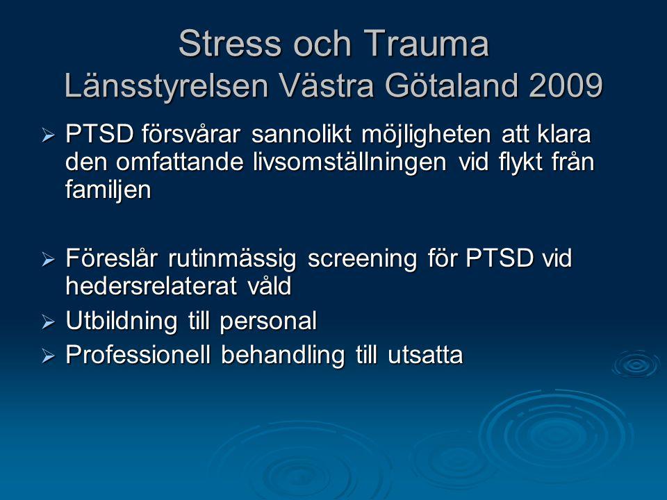 Stress och Trauma Länsstyrelsen Västra Götaland 2009  PTSD försvårar sannolikt möjligheten att klara den omfattande livsomställningen vid flykt från