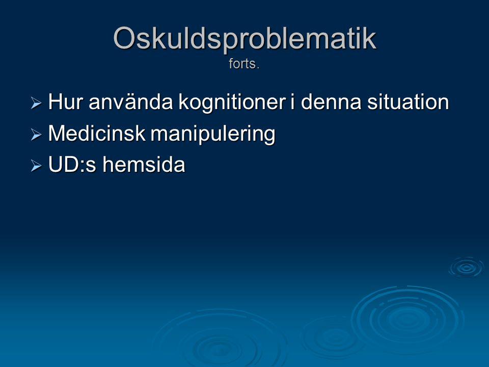 Oskuldsproblematik forts.  Hur använda kognitioner i denna situation  Medicinsk manipulering  UD:s hemsida