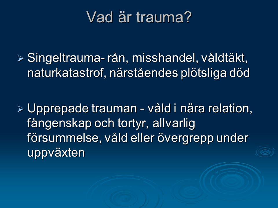 Vad är trauma?  Singeltrauma- rån, misshandel, våldtäkt, naturkatastrof, närståendes plötsliga död  Upprepade trauman - våld i nära relation, fången
